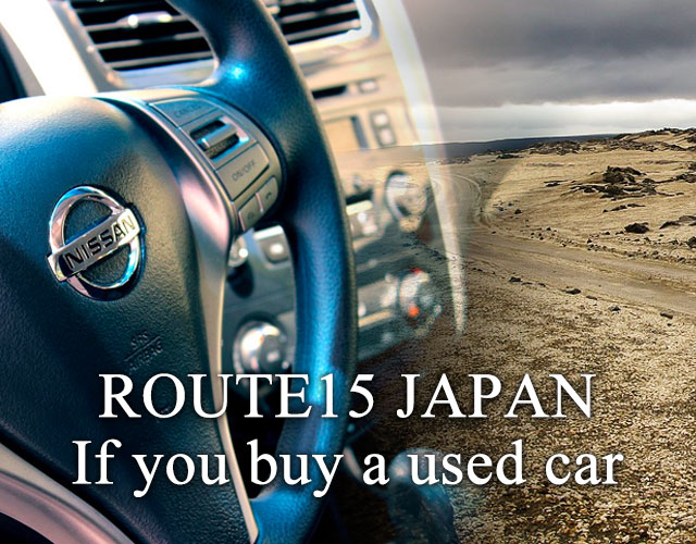 ROUTE15 JAPAN If you buy a used car